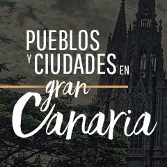Pueblos y ciudades en Gran Canaria